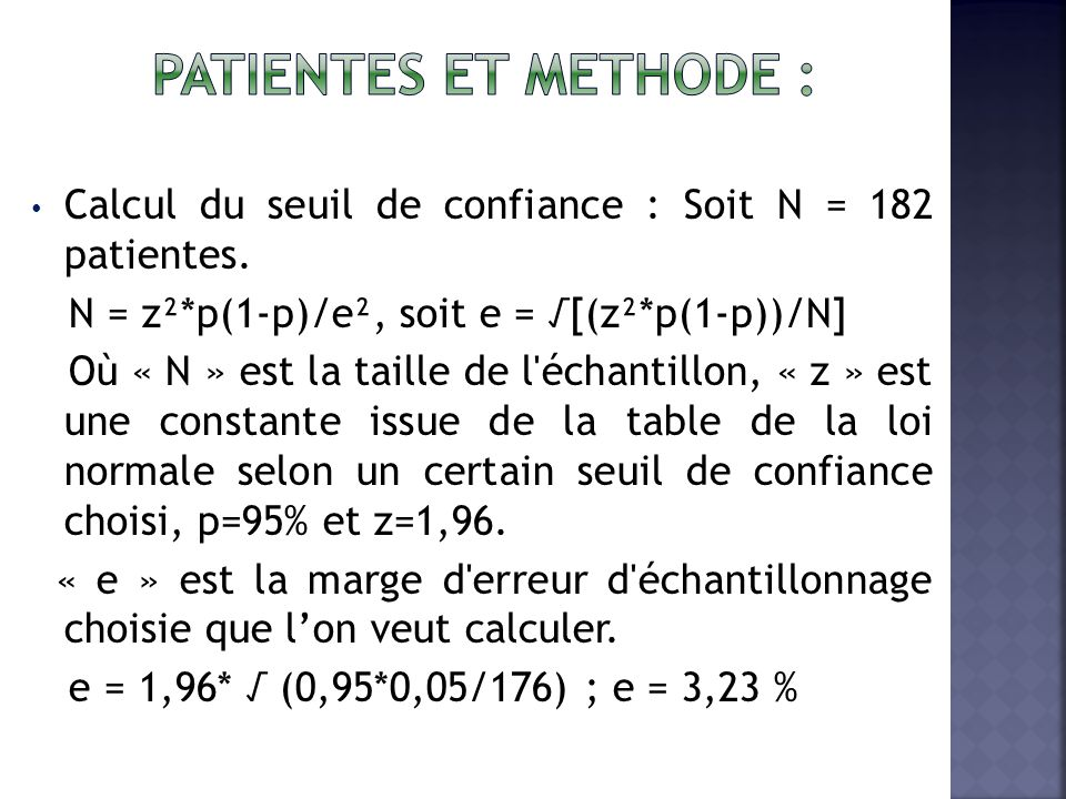 patientes ET METHODE : Calcul du seuil de confiance : Soit N = 182 patientes. N = z²*p(1-p)/e², soit e = √[(z²*p(1-p))/N]